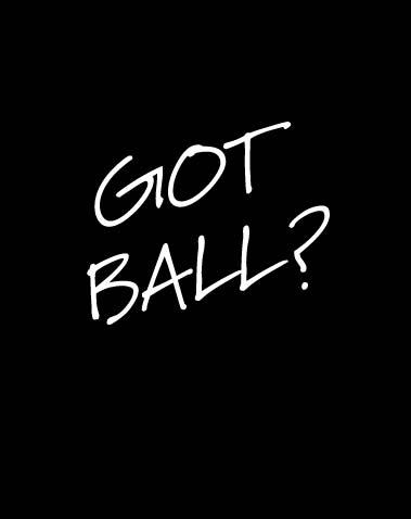 GOT BALL?