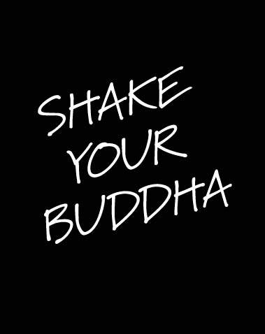 SHAKE YOUR BUDDHA