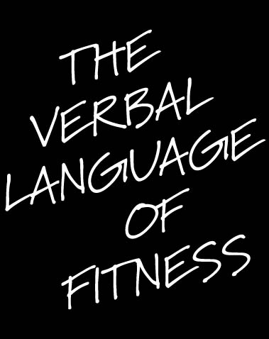 THE VERBAL LANGUAGE OF FITNESS