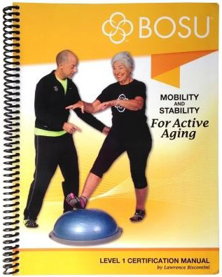 BOSU® Mobility & Stability for Active Aging Level 1 Certification Manual
