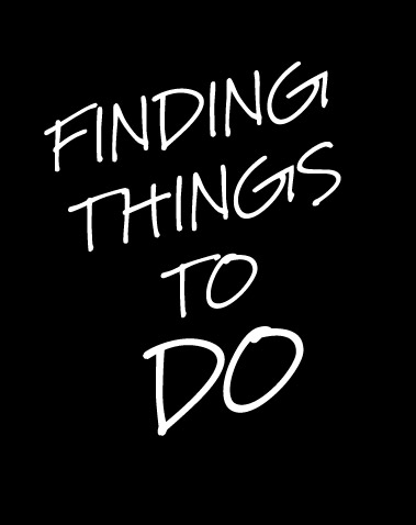FINDING THINGS TO DO